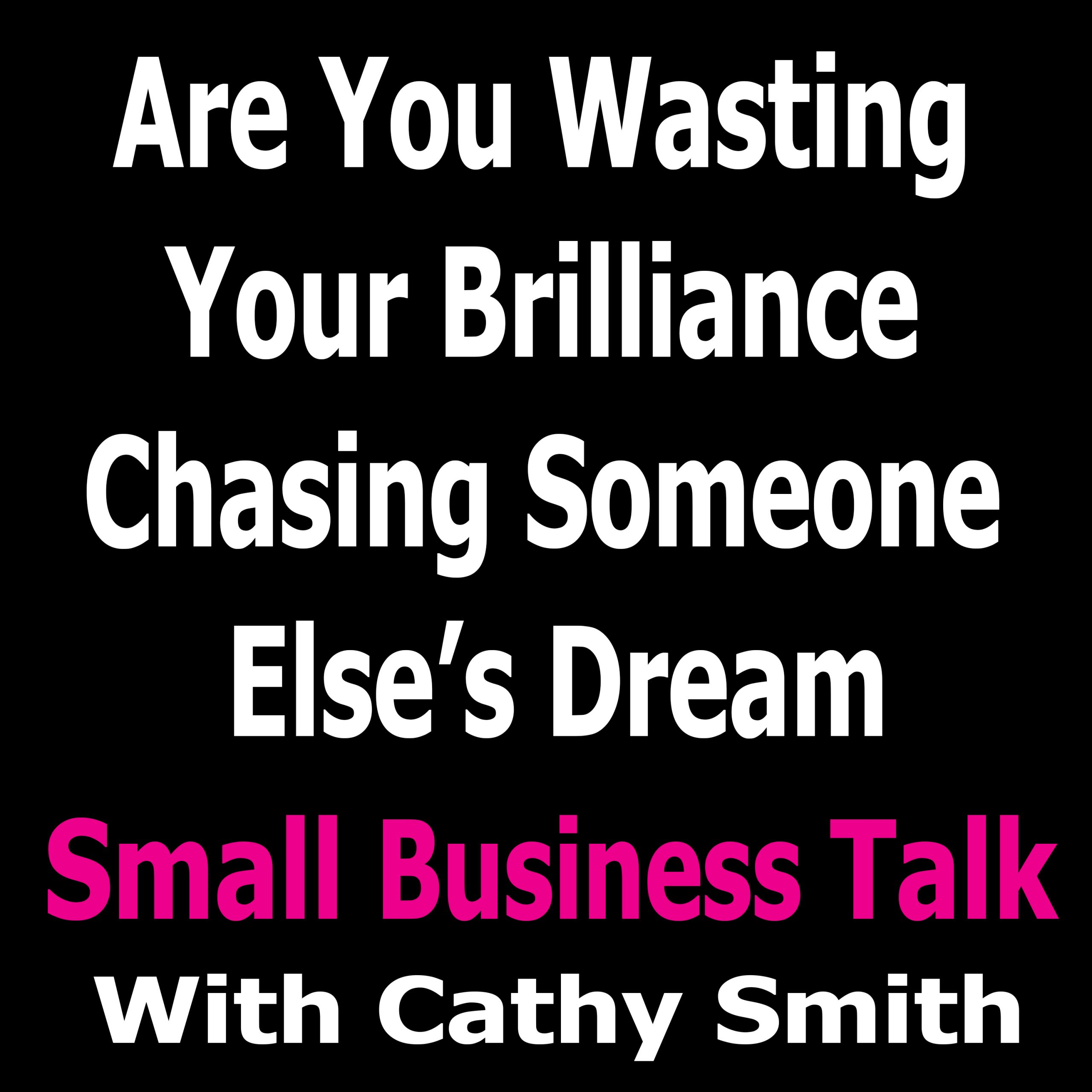 Are You Wasting Your Brilliance Chasing Someone Else's Dream?